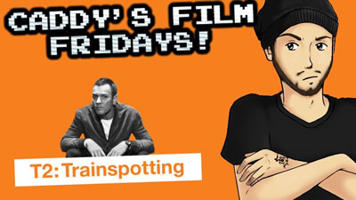 S2017E17 - My Thoughts on \'Trainspotting 2\' - CADDY\'S FILM FRIDAYS!